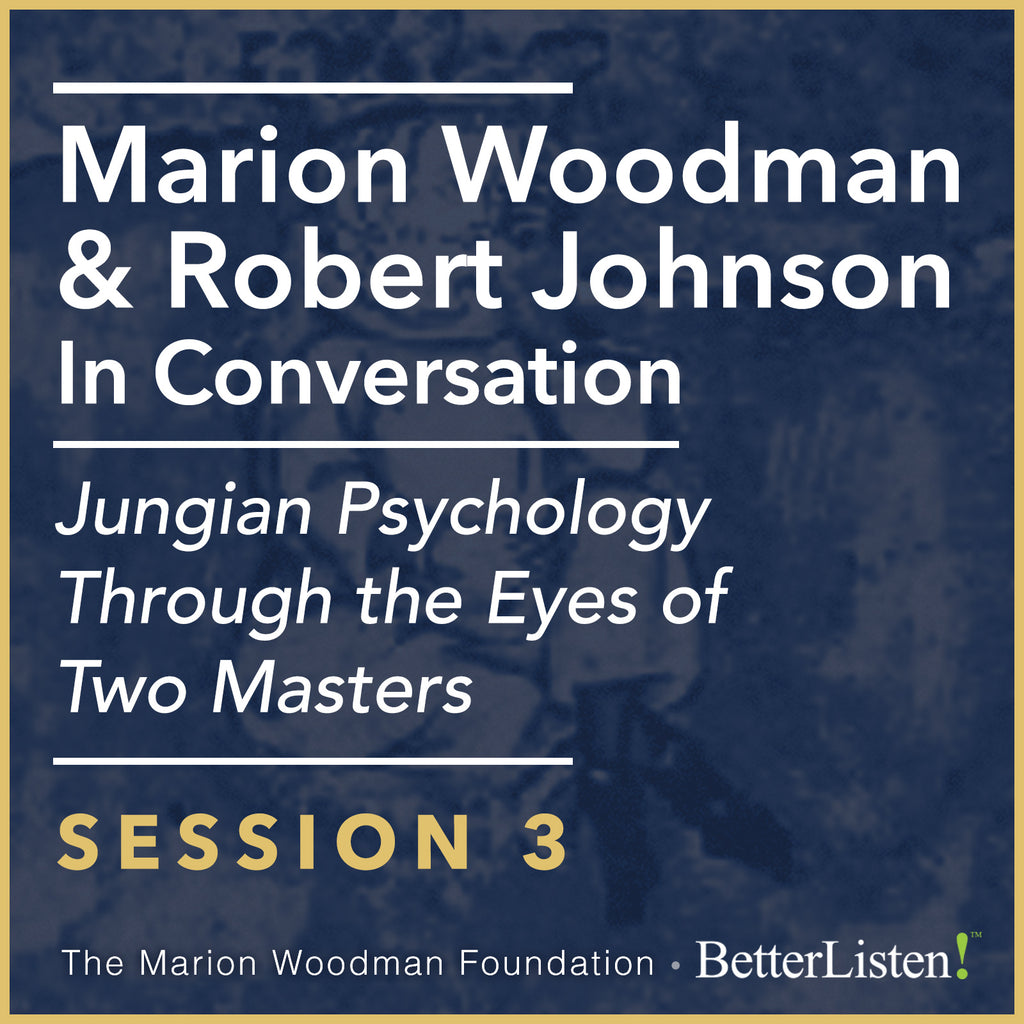 Marion Woodman & Robert Johnson In Conversation: SESSION 3 - Video, Jungian Psychology Through The Eyes of Two Masters