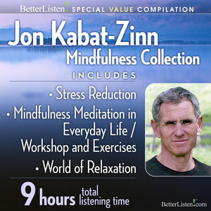 Jon Kabat-Zinn Mindfulness Compilation Audio Program Jon Kabat-Zinn - BetterListen!