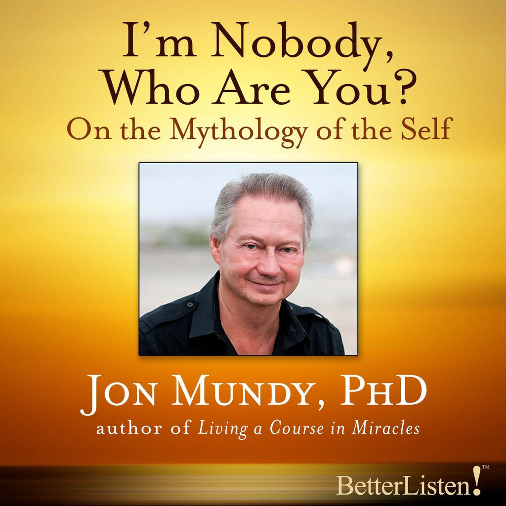 I'm Nobody Who Are You: on the Mythology of Self with Jon Mundy Audio Program Jon Mundy - BetterListen!