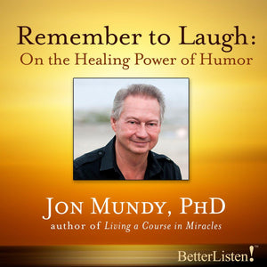 Remember To Laugh: On the Healing Power of Humor with Jon Mundy Audio Program Jon Mundy - BetterListen!