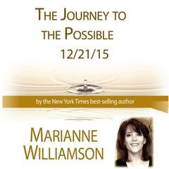 The Journey to the Possible with Marianne Williamson