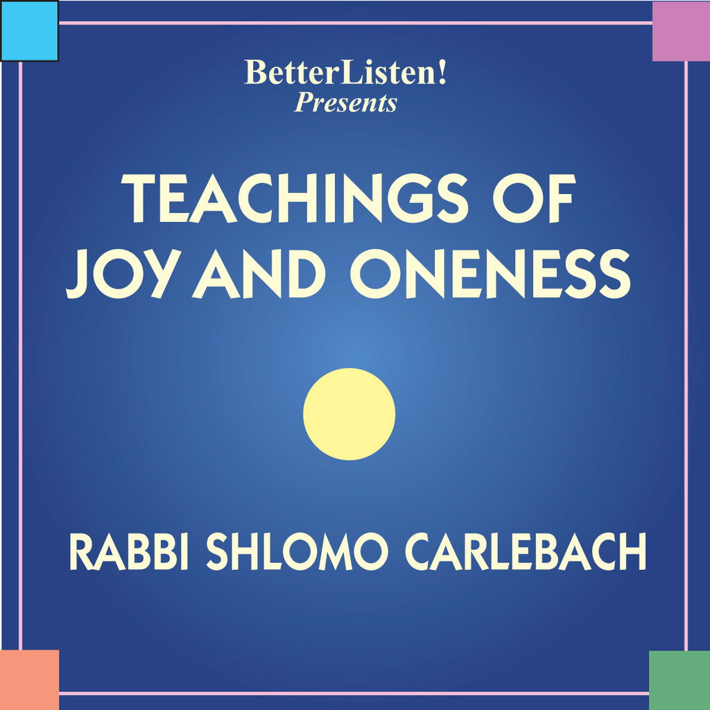 Teachings of Joy and Oneness by Shlomo Carlebach Audio Program BetterListen! - BetterListen!