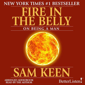 Fire in the Belly with Sam Keen Audio Program Sam Keen - BetterListen!