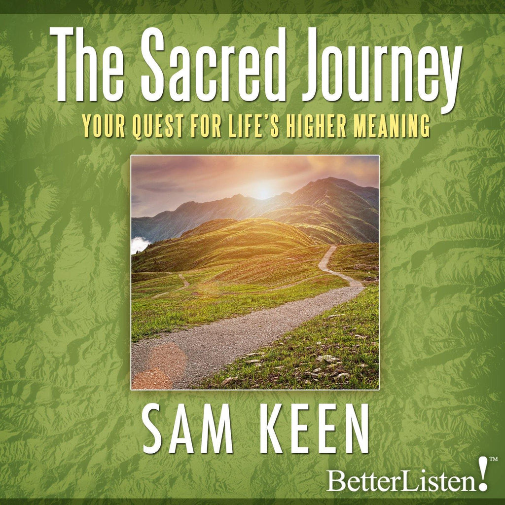 The Sacred Journey with Sam Keen Audio Program Sam Keen - BetterListen!