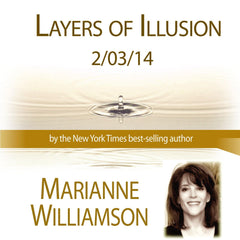 Layers of Illusion with Marianne Williamson