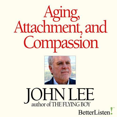 Aging, Attachment and Compassion Seminar Series with John Lee