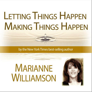 Letting Things Happen - Making Things Happen Audio Program Marianne Williamson - BetterListen!