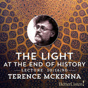 The Light at the End of History with Terence McKenna - BetterListen!