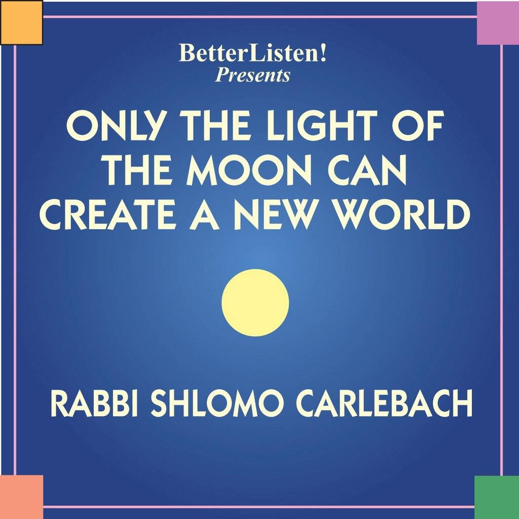 Only The Light of The Moon Can Create a New World  by Shlomo Carlebach Audio Program BetterListen! - BetterListen!