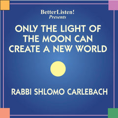 Only The Light of The Moon Can Create a New World  by Shlomo Carlebach