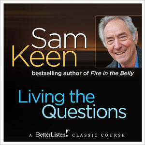 Living The Questions: A psychologist offers a system of questions to help you find your personal frontiers by Sam Keen Audio Program Sam Keen - BetterListen!
