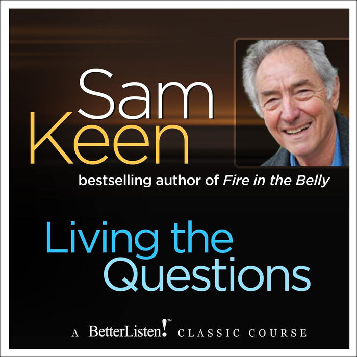 Living The Questions: A psychologist offers a system of questions to help you find your personal frontiers by Sam Keen