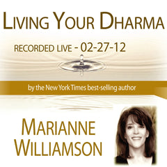 Living Your Dharma with Marianne Williamson