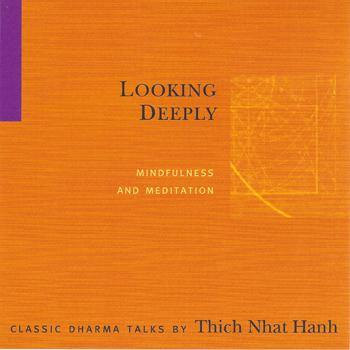 Looking Deeply (Digitally Remastered) by Thich Nhat Hanh Audio Program Parallax Press - BetterListen!