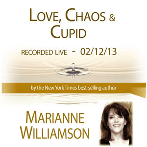 Love, Chaos & Cupid with Marianne Williamson Audio Program Marianne Williamson - BetterListen!