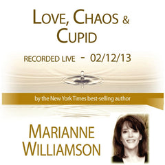 Love, Chaos & Cupid with Marianne Williamson