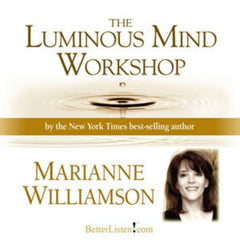 Luminous Mind Workshop by Marianne WIlliamson