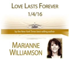 Love Lasts Forever with Marianne Williamson