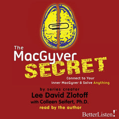 The MacGyver Secret by Lee David Zlotoff with Colleen Seifert Ph.D.