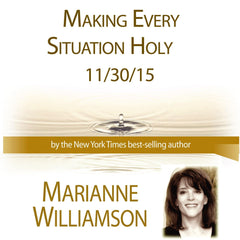Making Every Situation Holy with Marianne Williamson
