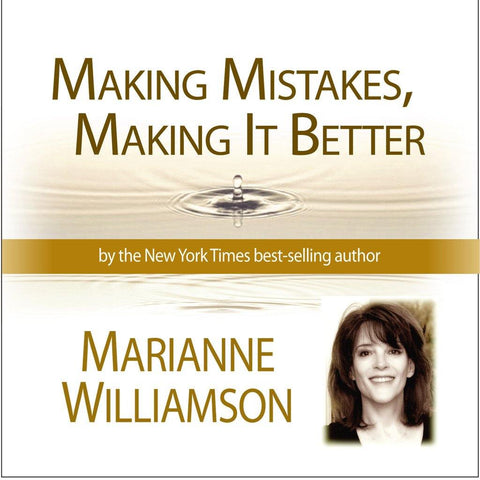 Making Mistakes Making It Better with Marianne Williamson
