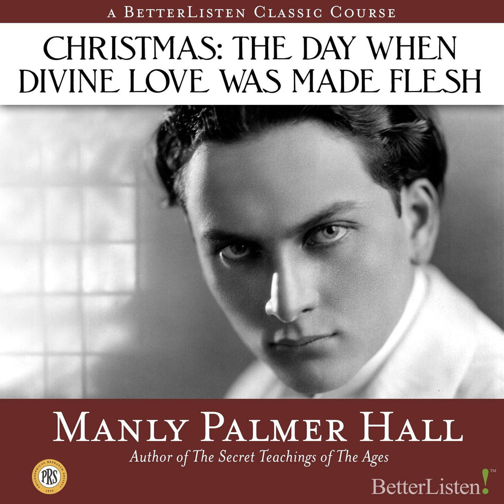 Christmas: The Day When Divine Love was Made Flesh with Manly P. Hall Audio Program Philosophical Research Society - BetterListen!
