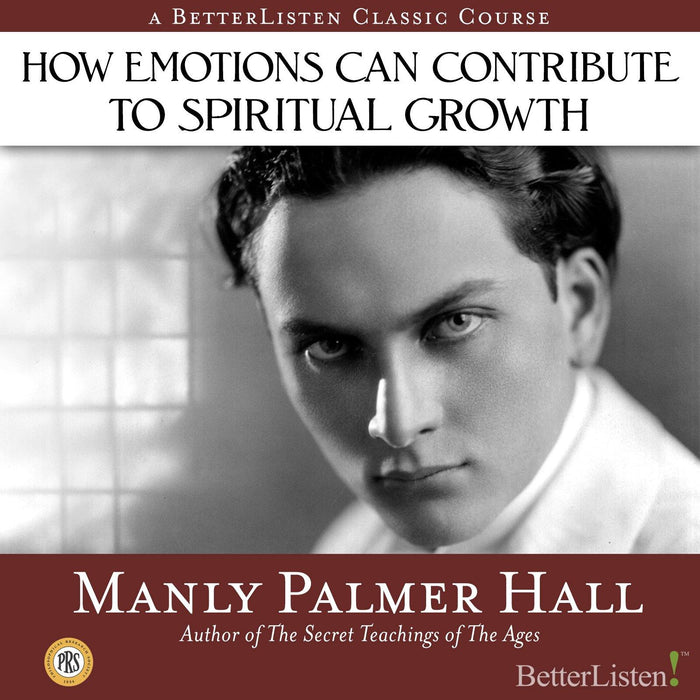 How Emotions Can Contribute to Spiritual Growth with Manly P. Hall