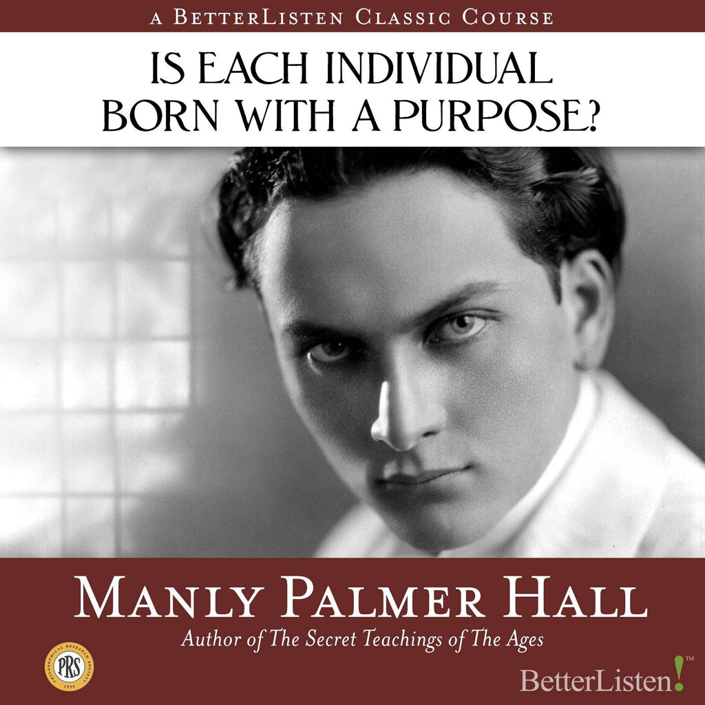Is Each Individual Born with A Purpose? (with Manly P. Hall) Audio Program Philosophical Research Society - BetterListen!