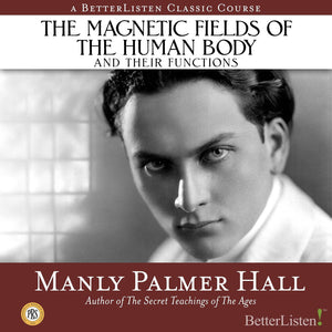 The Magnetic Fields of the Human Body and Their Functions with Manly P. Hall - BetterListen!