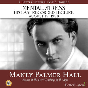 Mental Stress: The Last Recorded Lecture of Manly P. Hall, August 19, 1990 Audio Program Philosophical Research Society - BetterListen!