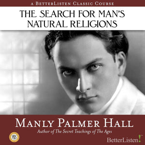 The Search for Man's Natural Religions with Manly P. Hall Audio Program Philosophical Research Society - BetterListen!