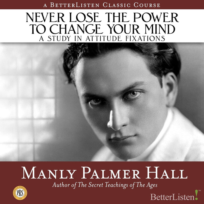 Never Lose the Power to Change Your Mind: A Study In Attitude Fixations with Manly P. Hall