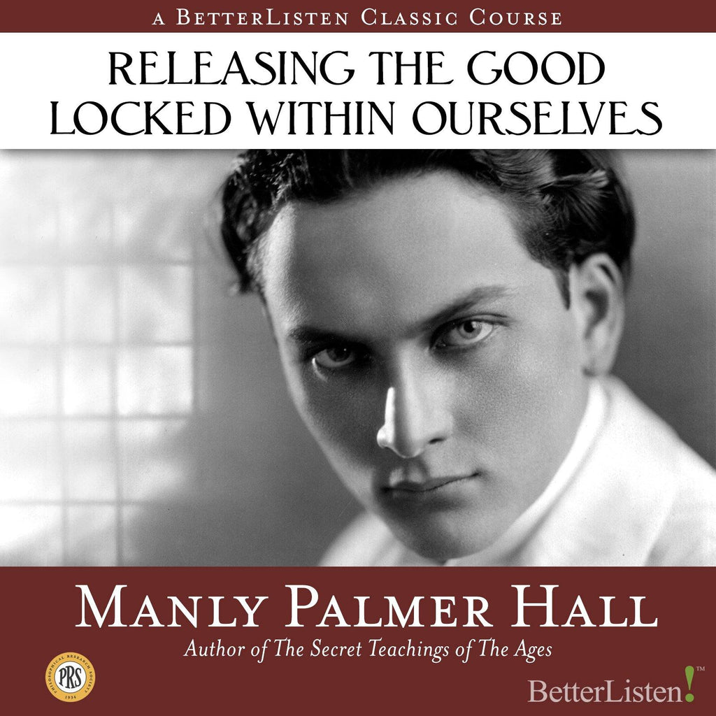 Releasing the Good Locked Within Ourselves with Manly P. Hall Audio Program Philosophical Research Society - BetterListen!