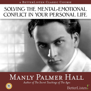 Solving the Mental-Emotional Conflict in Your Personal Life with Manly P. Hall Audio Program Philosophical Research Society - BetterListen!