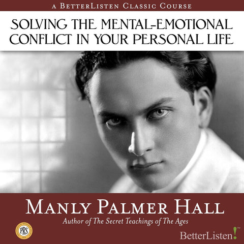 Solving the Mental-Emotional Conflict in Your Personal Life with Manly P. Hall