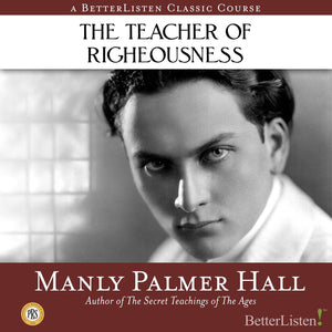 The Teacher of Righteousness with Manly P. Hall Audio Program Philosophical Research Society - BetterListen!