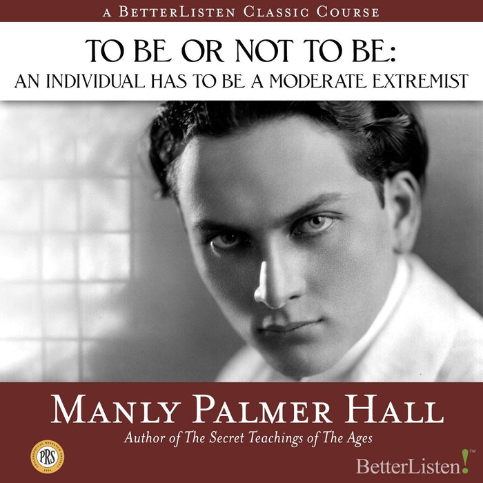 To Be or Not to Be: An Individual Has to be a Moderate Extremist with Manly P. Hall