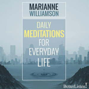 Daily Meditations for Everyday Life with Marianne Williamson Audio Program Marianne Williamson - BetterListen!