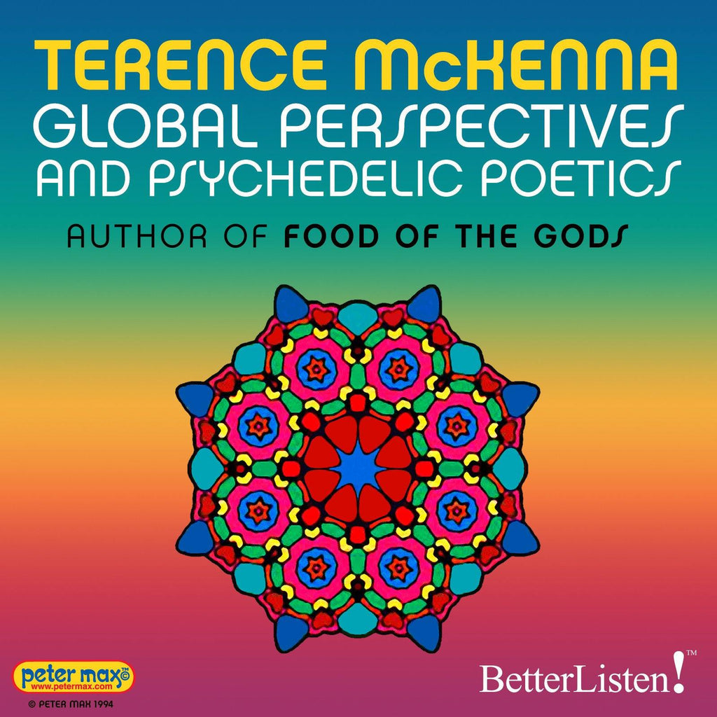 Global Perspectives and Psychedelic Poetics with Terence McKenna Audio Program Terence McKenna - BetterListen!