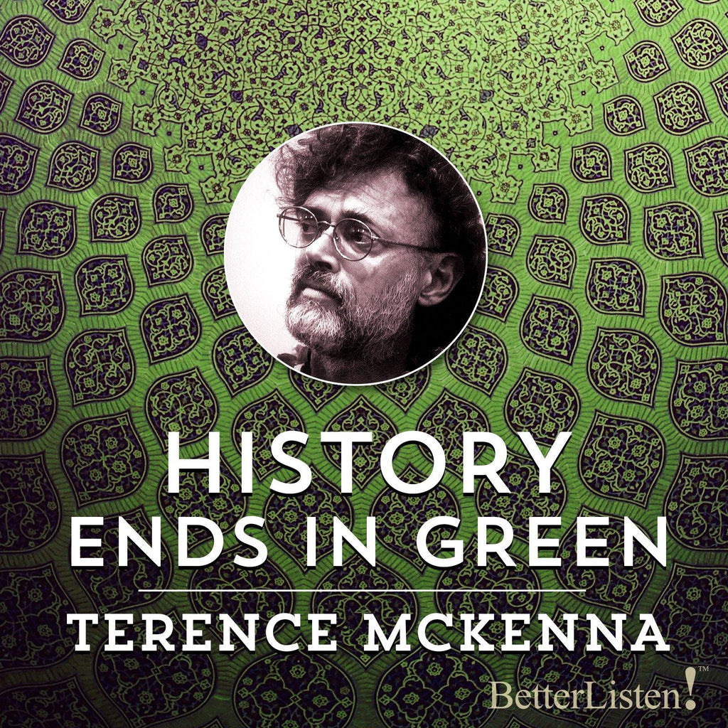 History Ends in Green by Terence McKenna Audio Program BetterListen! - BetterListen!
