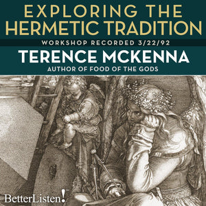 Exploring the Hermetic Tradition with Terence McKenna Audio Program Terence McKenna - BetterListen!