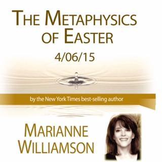 Metaphysics of Easter Audio Program Marianne Williamson - BetterListen!