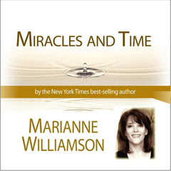 Miracles and Time with Marianne Williamson