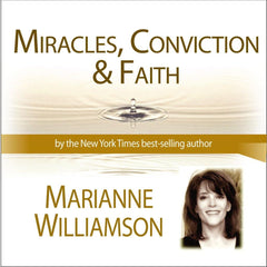 Miracles, Conviction and Faith with Marianne Williamson