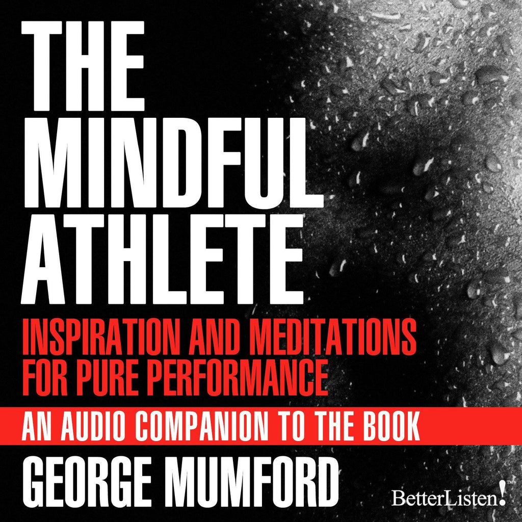 The Mindful Athlete Inspiration & Meditations for Pure Performance with George Mumford Audio Program BetterListen! - BetterListen!