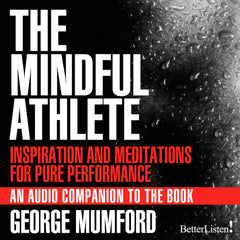 The Mindful Athlete Inspiration & Meditations for Pure Performance with George Mumford
