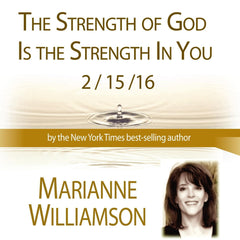 The Strength of God is the Strength in You  Marianne Williamson
