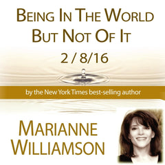 Being in the World But Not of It with Marianne Williamson