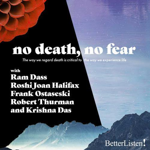 No Death, No Fear Ram Dass, Roshi Joan Halifax, Frank Ostaseski, Robert Thurman and Krishna Das