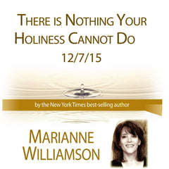 There is Nothing Your Holiness Cannot Do with Marianne Williamson